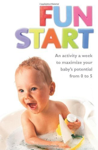 Fun Start: An idea a week to maximize your baby's potential from birth to age 5 by Oberlander, June R. [22 September 2011]