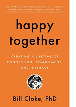 Happy Together: Creating a Lifetime of Connection, Commitment, and Intimacy by [Cloke, Bill]