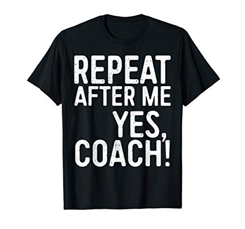 Repeat After Me Yes Coach T-Shirt Funny Coaching Gift (Accessories Softball Coaching)