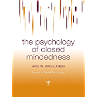 The Psychology of Closed Mindedness (Essays in Social Psychology)
