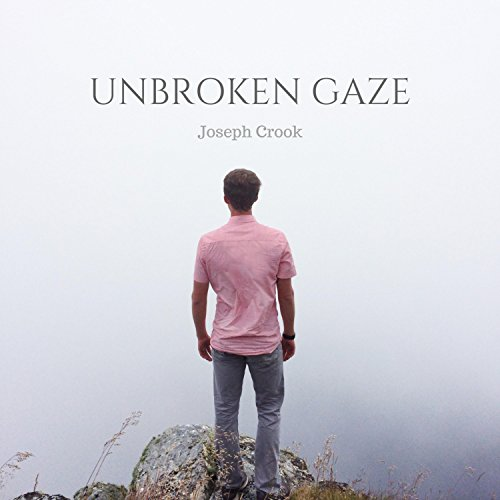 Joseph Crook - Unbroken Gaze (2017)