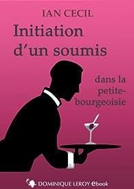 Initiation d'un soumis: dans la petite bourgeoisie par Ian Cecil
