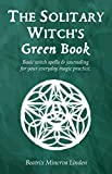 The solitary witch's green book: Basic witch spells & journaling for your everyday magic practice