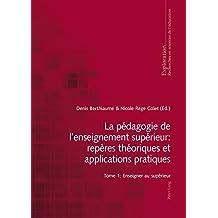 La pédagogie de l'enseignement supérieur : repères théoriques et applications pratiques: Tome 1 : Enseigner au supérieur