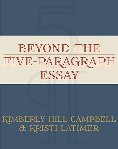 Beyond the Five Paragraph Essay 1st edition by Kimberly Hill Campbell, Kristi Latimer (2012) Paperback