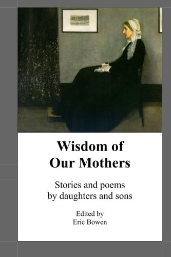 Wisdom of Our Mothers: Stories and poems by daughters and sons PDF
