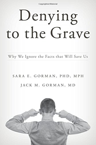 Denying to the Grave: Why We Ignore the Facts That Will Save - Jack Gorman