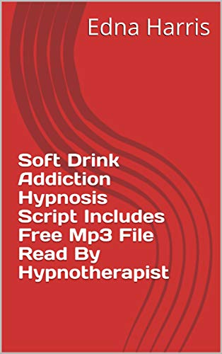 Soft Drink Addiction Hypnosis Script Includes Free Mp3 File Read By Hypnotherapist ()