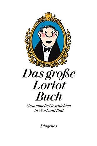 Das große Loriot Buch: Gesammelte Geschichten in Wort und Bild (Kunst) Gebundenes Buch – 22. September 2011 Diogenes 3257020686 Cartoons Alltag