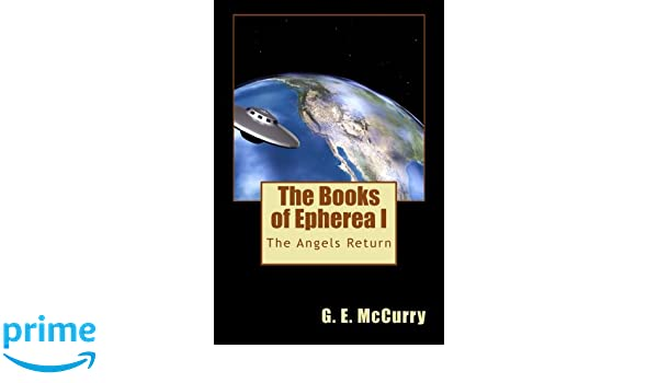 The Books of Epherea: The Angels Return: Volume 1: Amazon.es: G. E. McCurry: Libros en idiomas extranjeros