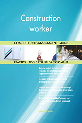 Construction worker All-Inclusive Self-Assessment - More than 660 Success Criteria, Instant Visual Insights, Comprehensive Spreadsheet Dashboard, Auto-Prioritized for Quick Results