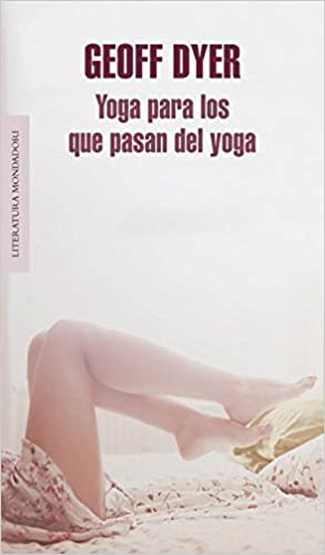 Yoga para los que pasan del yoga: GEOFF DYER: 9788439725787 ...