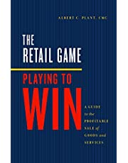 The Retail Game: Playing to Win: A Guide to the Profitable Sale of Goods and Services