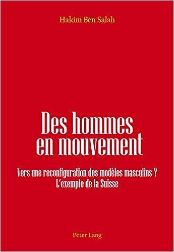 Lire un Des Hommes En Mouvement: Vers Une Reconfiguration Des Modèles Masculins? L'expemple De La Suisse pdf, epub