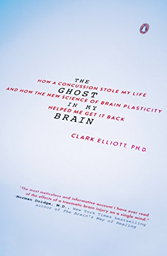 The Ghost in My Brain: How a Concussion Stole My Life and How the New Science of Brain Plasticity He