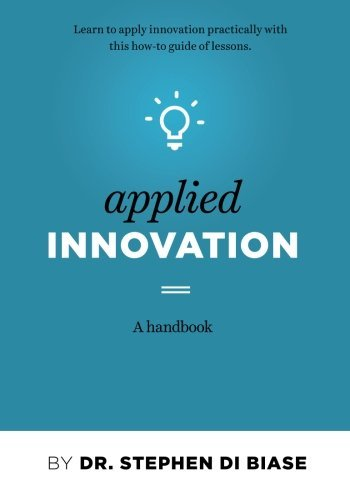 Applied Innovation: A Handbook by Stephen A Di Biase PhD (2015-01-31) ebook