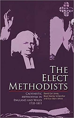 The Elect Methodists: Calvinistic Methodism in England and Wales 1735-1811
