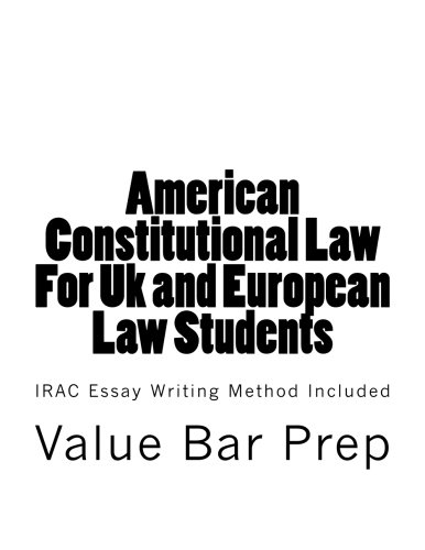 American Constitutional Law For Uk and European law students: IRAC Essay Writing Method Included