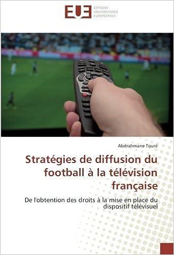 Strategies de diffusion du football a la television francaise de l'obtention des droits a la mise en