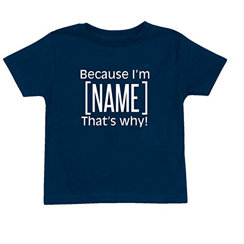 WHATONEARTH Children's Custom Because I'm [Name] That's Why Personalized Toddler T-Shirt - 2T - Funny Custom Toddler Tee