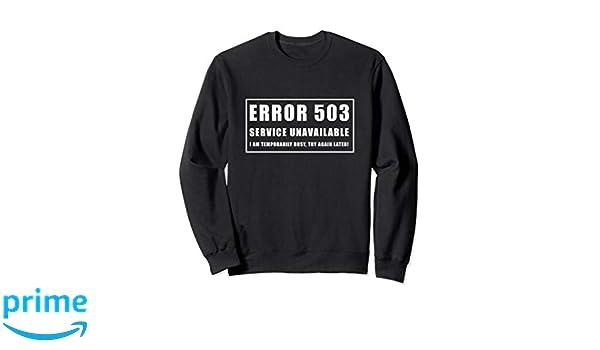 Amazon com: Error 503 Service Unavailable Funny Gift Sweater