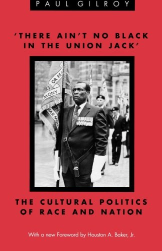 'There Ain't no Black in the Union Jack': The Cultural Politics of Race and Nation (Black Literature and Culture) [Paul Gilroy] (Tapa Blanda)
