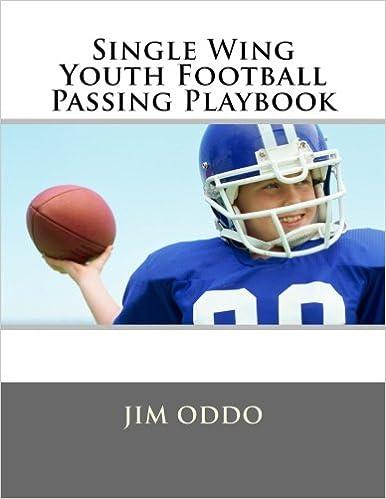 Single Wing Youth Football P Ing Playbook Jim Oddo 9781478225270 Amazon Com Books