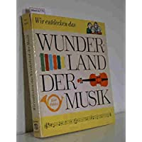 Wir entdecken das Wunderland der Musik