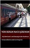 Von Berlin nach Jerewan: Auf dem Land- und Seeweg in den Kaukasus (German Edition)