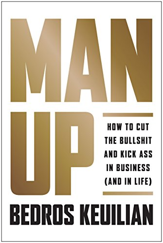 (Man Up: How to Cut the Bullsh!t and Kick @ss in Business (and in Life))