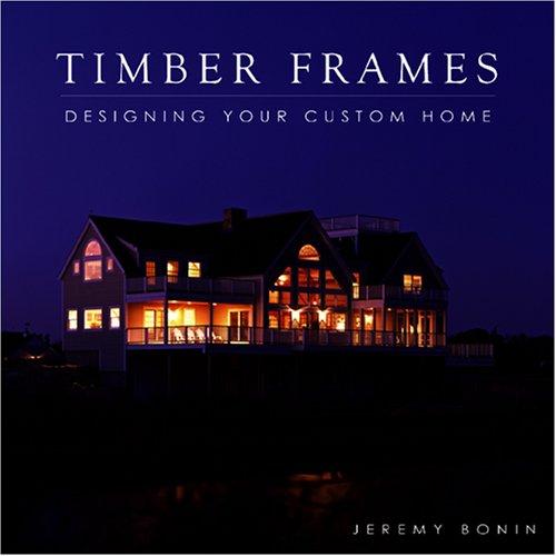 Timber Frames: Designing Your Custom - Frame Jeremy