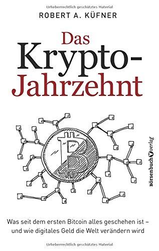 Das Krypto-Jahrzehnt: Was seit dem ersten Bitcoin alles geschehen ist - und wie digitales Geld die Welt verändern wird Taschenbuch – 20. September 2018 Robert A. Küfner Börsenbuchverlag 3864706009 Börse / Wertpapier