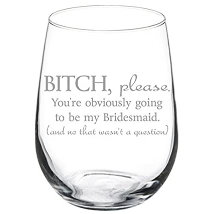 4f5586fcd8d Amazon.com: Wine Glass Goblet Funny You're Obviously Going To Be My  Bridesmaid Will You Be My Proposal (17 oz Stemless): Kitchen & Dining