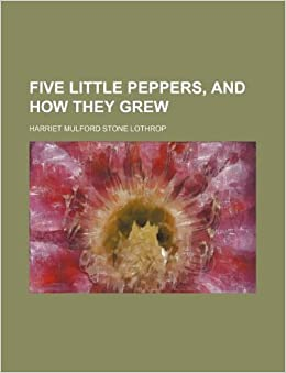 Five little Peppers, and how they grew