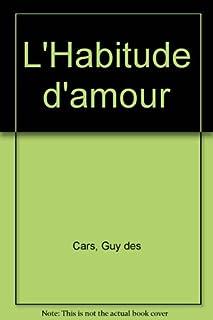 L'Habitude d'amour, Des Cars, Guy