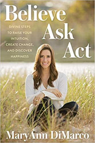 Create Change Ask Act: Divine Steps to Raise Your Intuition and Discover Happiness Believe