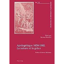 Apologétique 1650-1802. La nature et la grâce: Préface d'Antony McKenna