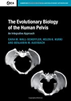 The Evolutionary Biology of the Human Pelvis: An Integrative Approach Front Cover