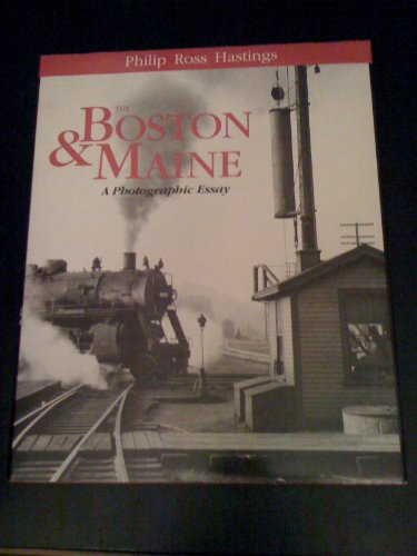 Philip Ross Hastings: The Boston and Maine: A Photographic Essay