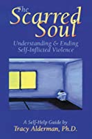 The Scarred Soul: Understanding & Ending Self-Inflicted Violence