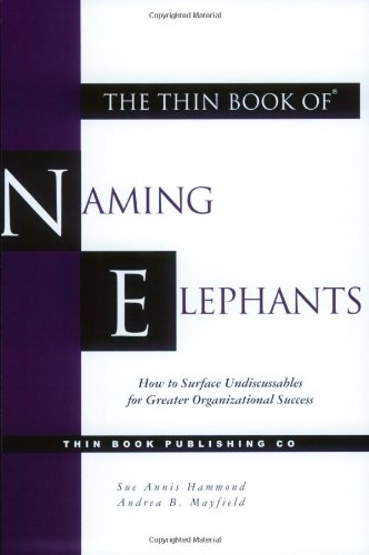The Thin Book of Naming Elephants: How to Surface Undiscussables for Greater Organizational Success