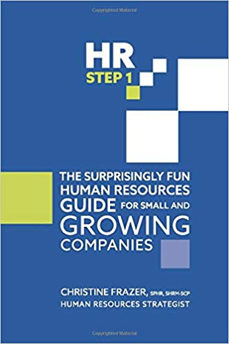 HR Step 1: The Surprisingly Fun Human Resources Guide for Small and Growing Companies