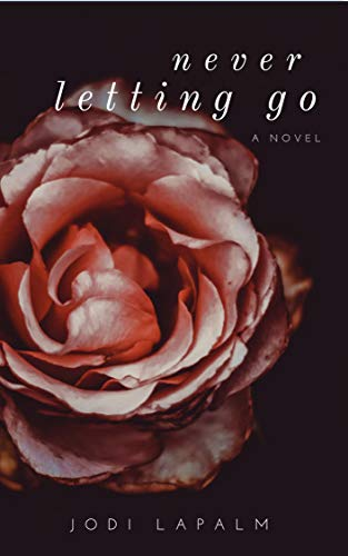 Book: Never Letting Go - romance, suspense, and one woman's wish for the ultimate do-over by Jodi LaPalm