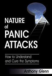 Nature of Panic Attacks: How to Understand and Cure the Symptoms (Symptom of Panic Disorder, General Anxiety Disease, Panic Disorder Treatment, Panic Attacks ... Hygiene) (Depression and Anxiety Book 2)