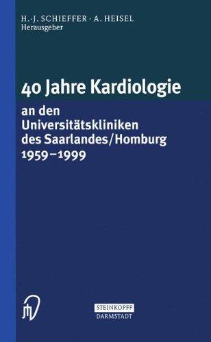 40 Jahre Kardiologie an den Universitätskliniken des Saarlandes / Homburg 1959 - 1999