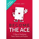 Become the Ace: 13 Ways to Developing Peace, Passion, and Purpose