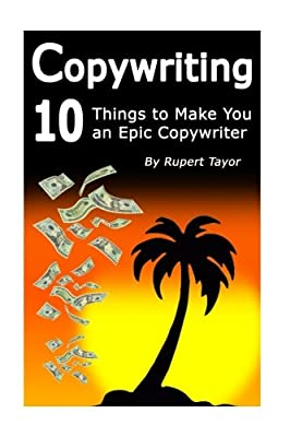 Copywriting: 10 Things To Make You An Epic Copywriter (Volume 2)