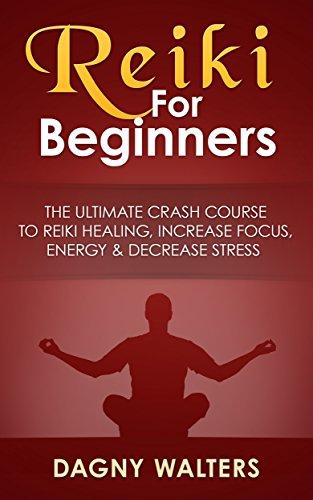 Reiki For Beginners: The Ultimate Crash Course To Reiki Healing, Increase Focus, Energy & Decrease Stress (Reiki, Chakras, New Age, Numerology, ...