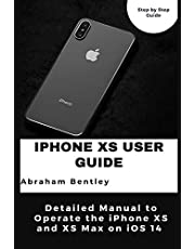 iPhone XS User Guide: Detailed Manual to Operate the iPhone XS and XS Max on iOS 14