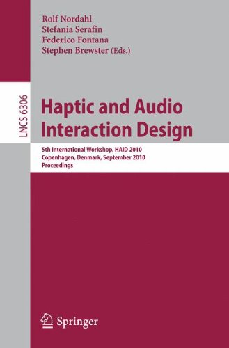Haptic and Audio Interaction Design: 5th International Workshop, HAID 2010, Copenhagen, Denmark, September 16-17, 2010, Proceedings (Lecture Notes in Computer Science) by Springer